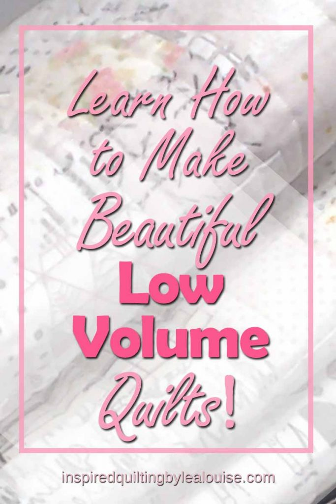 Learn how to make beautiful low volume quilts